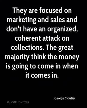George Cloutier - They are focused on marketing and sales and don't have an organized, coherent attack on collections. The great majority think the money is going to come in when it comes in.