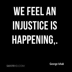 George Ishak - We feel an injustice is happening.