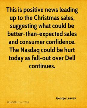 George Leavey - This is positive news leading up to the Christmas sales, suggesting what could be better-than-expected sales and consumer confidence. The Nasdaq could be hurt today as fall-out over Dell continues.