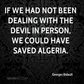 If we had not been dealing with the devil in person, we could have saved Algeria.