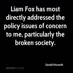 Gerald Howarth - Liam Fox has most directly addressed the policy issues of concern to me, particularly the broken society.