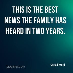 Gerald Word - This is the best news the family has heard in two years.