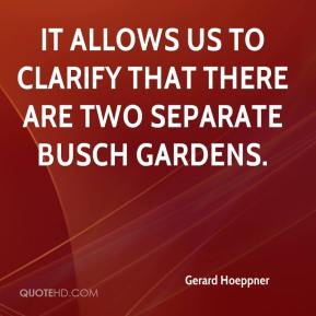 Gerard Hoeppner - It allows us to clarify that there are two separate Busch Gardens.