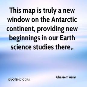 Ghassem Asrar - This map is truly a new window on the Antarctic continent, providing new beginnings in our Earth science studies there.