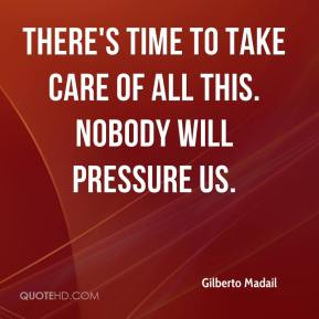 There's time to take care of all this. Nobody will pressure us.