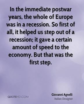 In the immediate postwar years, the whole of Europe was in a recession. So first of all, it helped us step out of a recession; it gave a certain amount of speed to the economy. But that was the first step.