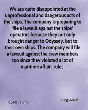 Greg Stemm - We are quite disappointed at the unprofessional and dangerous acts of the ships. The company is preparing to file a lawsuit against the ships' operators because they not only brought danger to Odyssey, but to their own ships. The company will file a lawsuit against the crew members too since they violated a lot of maritime affairs rules.