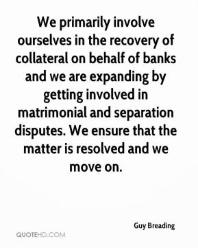 We primarily involve ourselves in the recovery of collateral on behalf of banks and we are expanding by getting involved in matrimonial and separation disputes. We ensure that the matter is resolved and we move on.