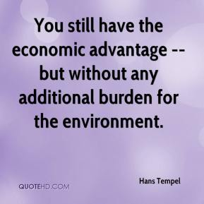 Hans Tempel - You still have the economic advantage -- but without any additional burden for the environment.