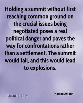 Hassan Asfour - Holding a summit without first reaching common ground on the crucial issues being negotiated poses a real political danger and paves the way for confrontations rather than a settlement. The summit would fail, and this would lead to explosions.