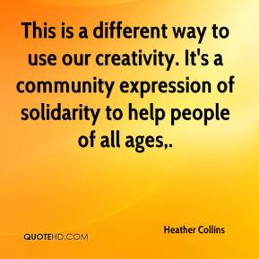 Heather Collins - This is a different way to use our creativity. It's a community expression of solidarity to help people of all ages.