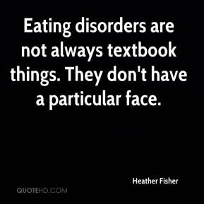 Eating disorders are not always textbook things. They don't have a particular face.