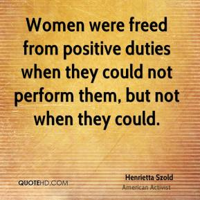 Henrietta Szold - Women were freed from positive duties when they could not perform them, but not when they could.