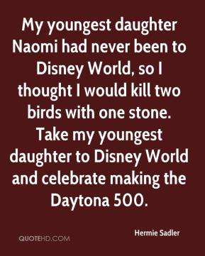Hermie Sadler - My youngest daughter Naomi had never been to Disney World, so I thought I would kill two birds with one stone. Take my youngest daughter to Disney World and celebrate making the Daytona 500.