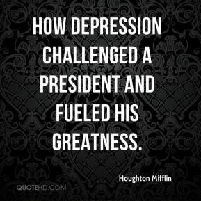 Houghton Mifflin - how depression challenged a president and fueled his greatness.