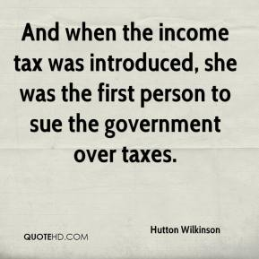 Hutton Wilkinson - And when the income tax was introduced, she was the first person to sue the government over taxes.