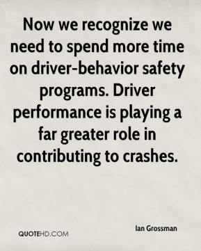 Ian Grossman - Now we recognize we need to spend more time on driver-behavior safety programs. Driver performance is playing a far greater role in contributing to crashes.