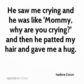 Isadora Cocco - He saw me crying and he was like 'Mommy, why are you crying?' and then he patted my hair and gave me a hug.