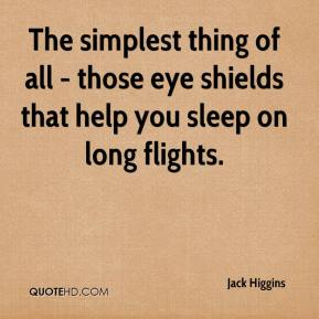 Jack Higgins - The simplest thing of all - those eye shields that help you sleep on long flights.