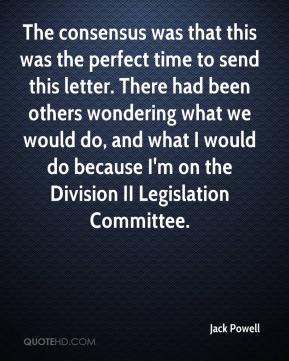 Jack Powell - The consensus was that this was the perfect time to send this letter. There had been others wondering what we would do, and what I would do because I'm on the Division II Legislation Committee.