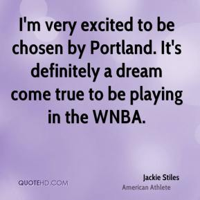 Jackie Stiles - I'm very excited to be chosen by Portland. It's definitely a dream come true to be playing in the WNBA.