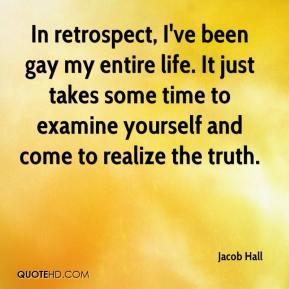Jacob Hall - In retrospect, I've been gay my entire life. It just takes some time to examine yourself and come to realize the truth.
