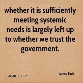 whether it is sufficiently meeting systemic needs is largely left up to whether we trust the government.