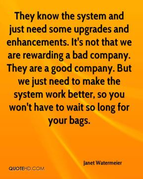 Janet Watermeier  - They know the system and just need some upgrades and enhancements. It's not that we are rewarding a bad company. They are a good company. But we just need to make the system work better, so you won't have to wait so long for your bags.