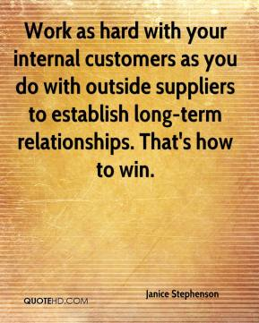 Work as hard with your internal customers as you do with outside suppliers to establish long-term relationships. That's how to win.