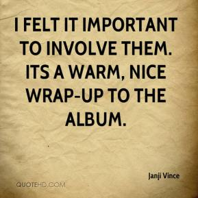 Janji Vince  - I felt it important to involve them. Its a warm, nice wrap-up to the album.