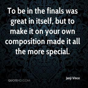 To be in the finals was great in itself, but to make it on your own composition made it all the more special.