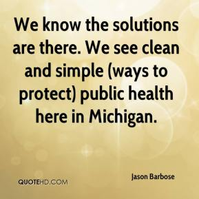 Jason Barbose  - We know the solutions are there. We see clean and simple (ways to protect) public health here in Michigan.