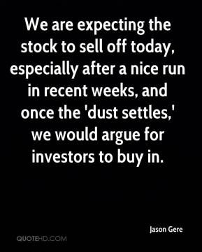 Jason Gere - We are expecting the stock to sell off today, especially after a nice run in recent weeks, and once the 'dust settles,' we would argue for investors to buy in.