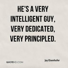 Jay Eisenhofer  - He's a very intelligent guy, very dedicated, very principled.