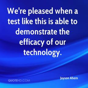 Jayson Ahern  - We're pleased when a test like this is able to demonstrate the efficacy of our technology.