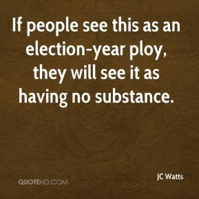 JC Watts  - If people see this as an election-year ploy, they will see it as having no substance.