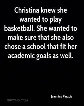 Jeannine Paradis  - Christina knew she wanted to play basketball. She wanted to make sure that she also chose a school that fit her academic goals as well.
