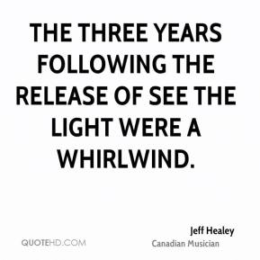 Jeff Healey - The three years following the release of See The Light were a whirlwind.