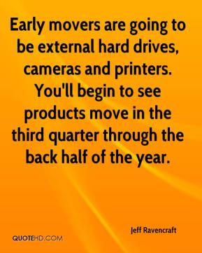 Early movers are going to be external hard drives, cameras and printers. You'll begin to see products move in the third quarter through the back half of the year.