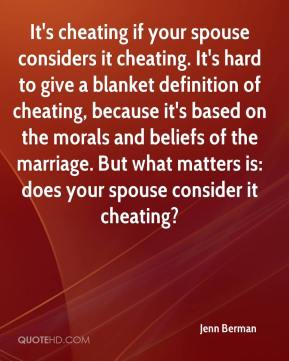 Jenn Berman  - It's cheating if your spouse considers it cheating. It's hard to give a blanket definition of cheating, because it's based on the morals and beliefs of the marriage. But what matters is: does your spouse consider it cheating?