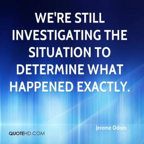 Jereme Odom  - We're still investigating the situation to determine what happened exactly.