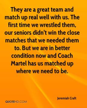 Jeremiah Craft  - They are a great team and match up real well with us. The first time we wrestled them, our seniors didn't win the close matches that we needed them to. But we are in better condition now and Coach Martel has us matched up where we need to be.