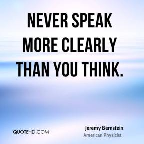 Never speak more clearly than you think.