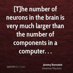 [T]he number of neurons in the brain is very much larger than the number of components in a computer. . .