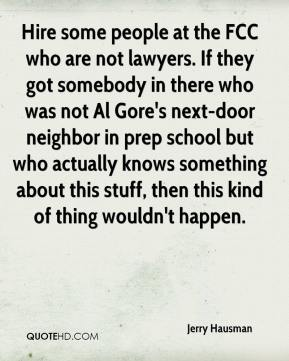 Jerry Hausman  - Hire some people at the FCC who are not lawyers. If they got somebody in there who was not Al Gore's next-door neighbor in prep school but who actually knows something about this stuff, then this kind of thing wouldn't happen.