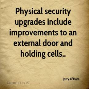 Jerry O'Hara  - Physical security upgrades include improvements to an external door and holding cells.