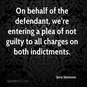 Jerry Simmons  - On behalf of the defendant, we're entering a plea of not guilty to all charges on both indictments.