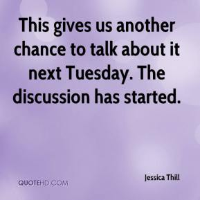 Jessica Thill  - This gives us another chance to talk about it next Tuesday. The discussion has started.