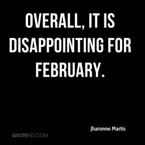 Jharonne Martis  - Overall, it is disappointing for February.