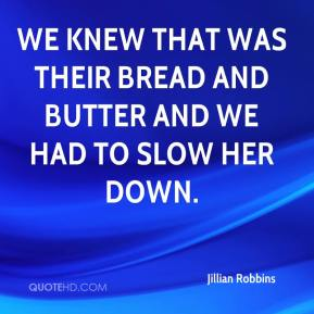 Jillian Robbins  - We knew that was their bread and butter and we had to slow her down.